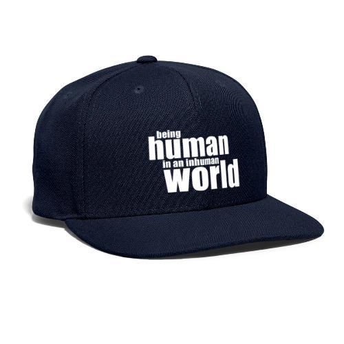 Be human in an inhuman world - Snapback Baseball Cap