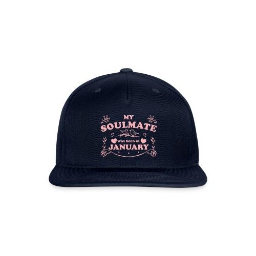 My Soulmate was born in January - Snapback Baseball Cap