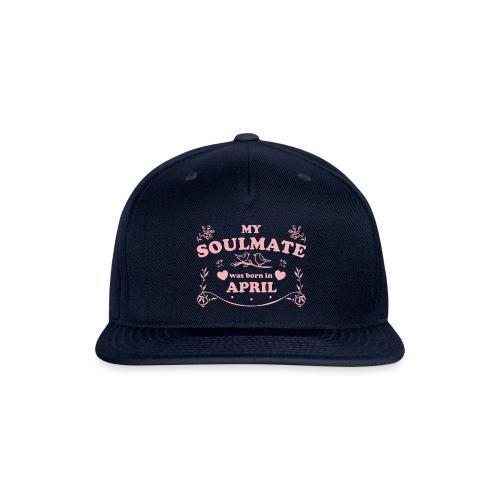 My Soulmate was born in April - Snapback Baseball Cap