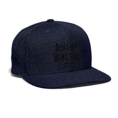 Don't Mind Being Black Gear - Snapback Baseball Cap