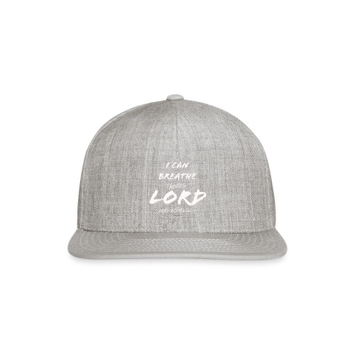 I Can Breathe until the LORD says otherwise - Snapback Baseball Cap