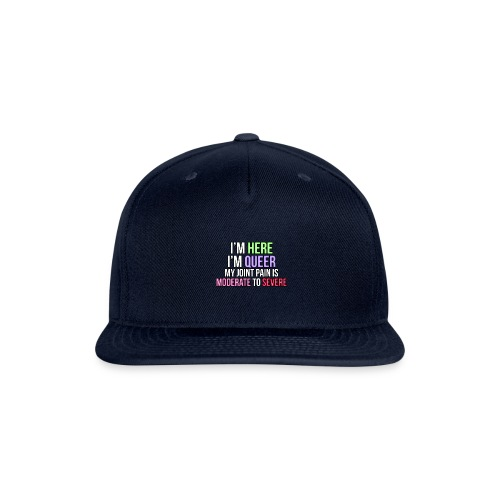I'm Here, I'm Queer, my joint paint is moderate... - Snapback Baseball Cap