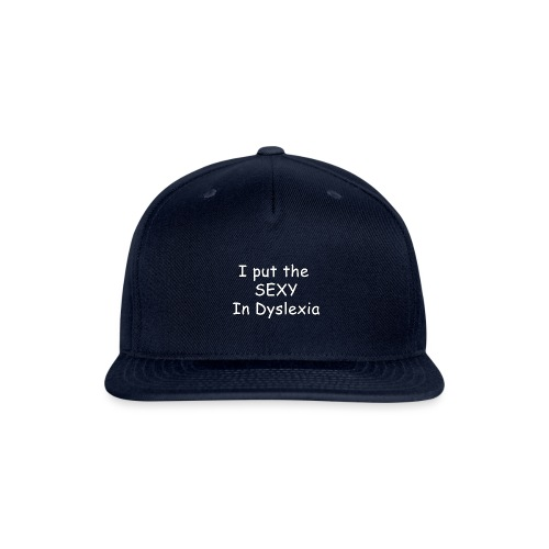 I Put The SEXY In Dyslexia - Snapback Baseball Cap
