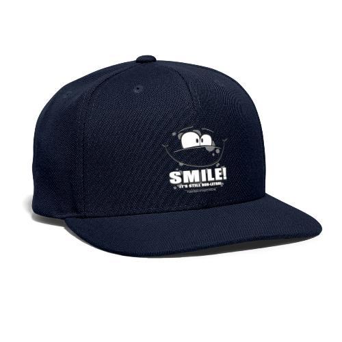 Smile - it's still non-lethal - Snapback Baseball Cap