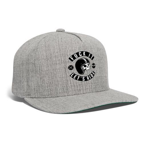 Fuck It Let`s Ride - Snapback Baseball Cap