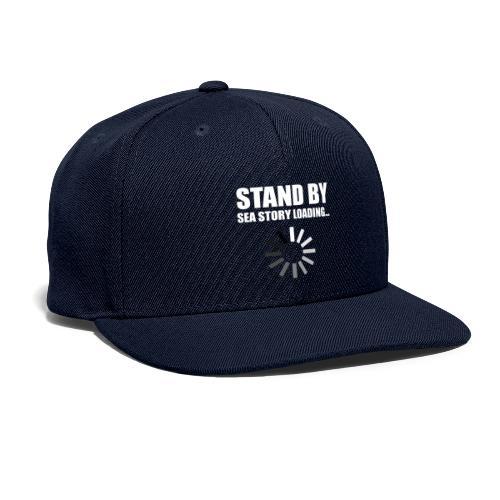 Stand by Sea Story Loading Sailor Humor - Snapback Baseball Cap