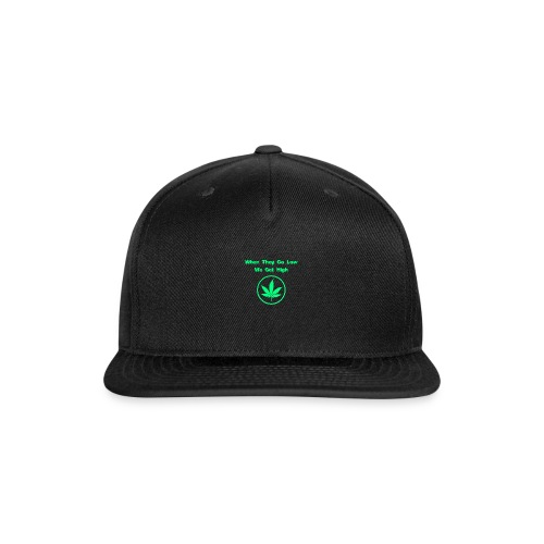 When they go low we get high - Snapback Baseball Cap