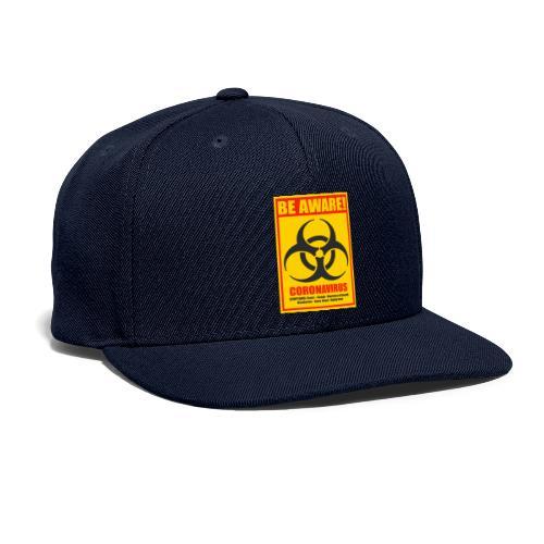 Be aware! Coronavirus biohazard warning sign - Snapback Baseball Cap
