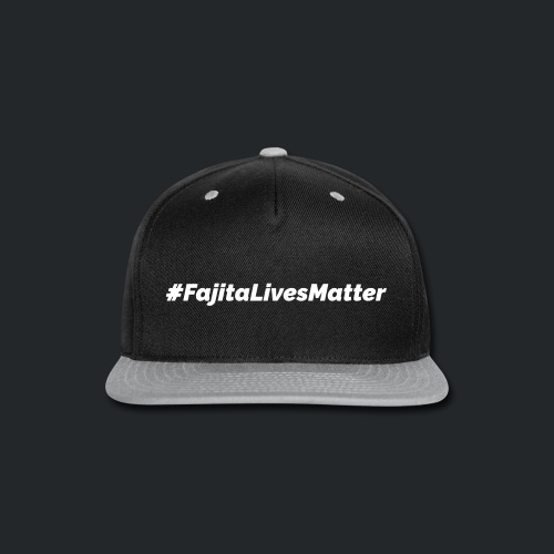 #FajitaLivesMatter - Snap-back Baseball Cap
