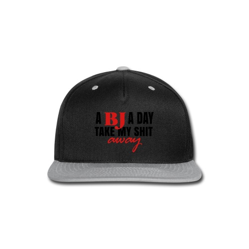 A BJ a day take my shit away T-Shirt - Snap-back Baseball Cap
