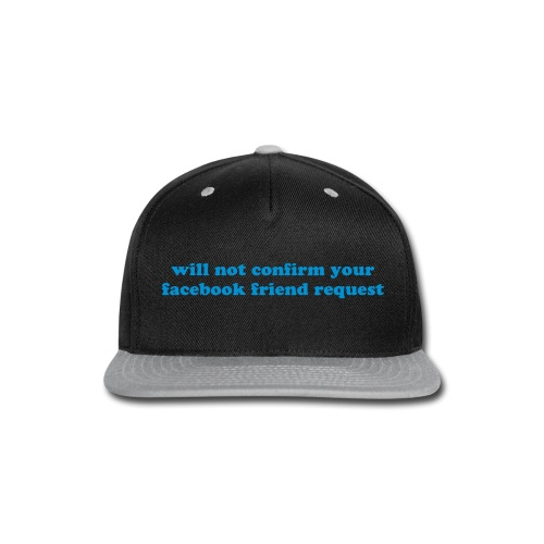 WILL NOT CONFIRM YOUR FACEBOOK REQUEST - Snap-back Baseball Cap
