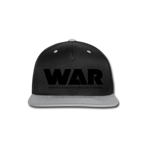 WAR -- WHAT IS IT GOOD FOR? ABSOLUTELY NOTHING. - Snap-back Baseball Cap