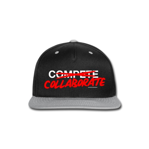 Don't compete. Collaborate. - Snap-back Baseball Cap