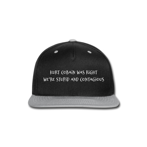 Kurt Cobain Was Right We're Stupid and Contagious - Snap-back Baseball Cap
