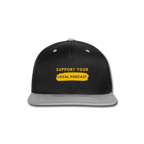 Support your Local Podcast - Knockout text - Snap-back Baseball Cap