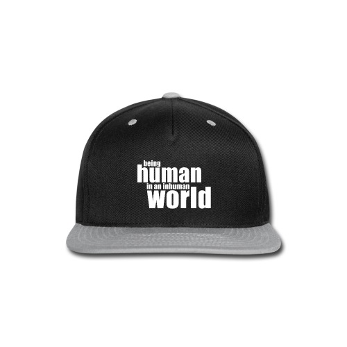 Be human in an inhuman world - Snap-back Baseball Cap