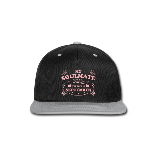My Soulmate was born in September - Snap-back Baseball Cap