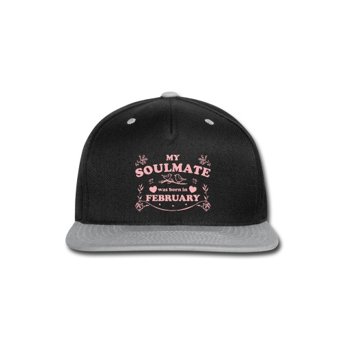 My Soulmate was born in February - Snap-back Baseball Cap