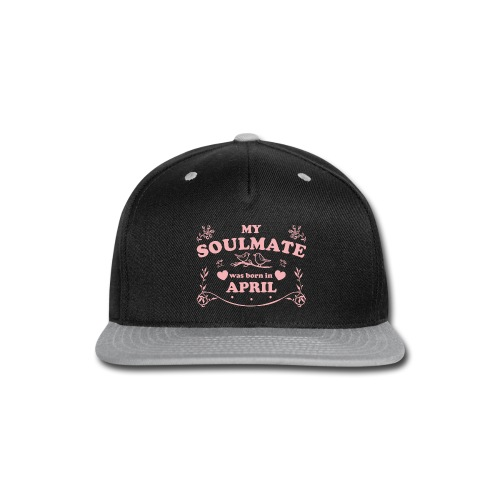 My Soulmate was born in April - Snap-back Baseball Cap