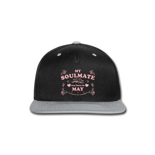 My Soulmate was born in May - Snap-back Baseball Cap