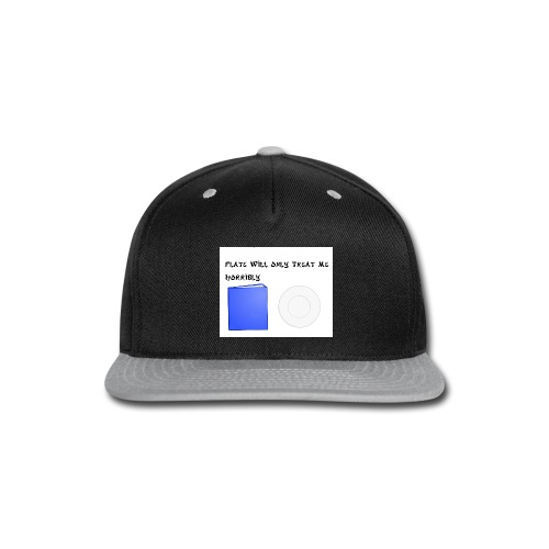 Plate will Only Treat Me Horrbily - Snap-back Baseball Cap