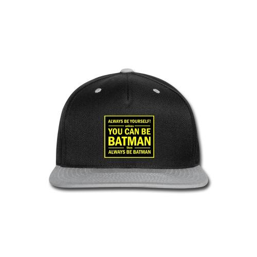 batman always be yourself ! - Snap-back Baseball Cap