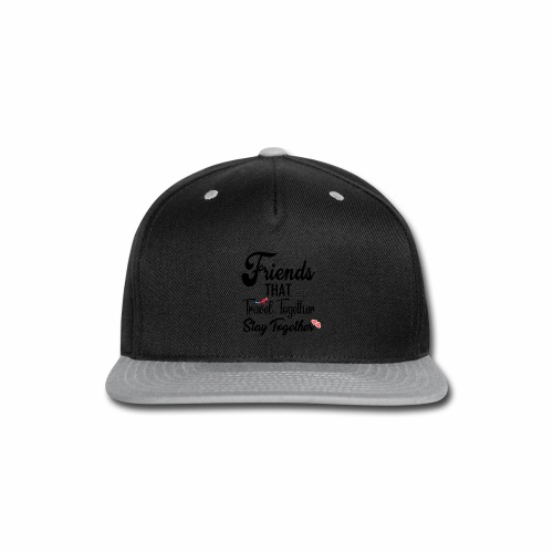 Friends That Travel Together Stay Together - Snap-back Baseball Cap