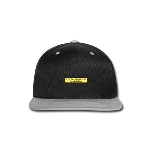 If you have nothing to do, don't do it here! - Snap-back Baseball Cap