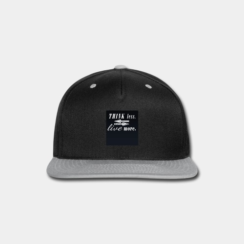think less live more Saying Fun Motivation change - Snap-back Baseball Cap