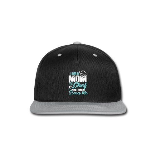 I'm a Chef and a Mom Nothing Scares Me Funny Chef - Snap-back Baseball Cap