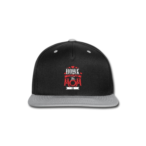 Home Is Where The mom is, Mother's Day Gift - Snap-back Baseball Cap