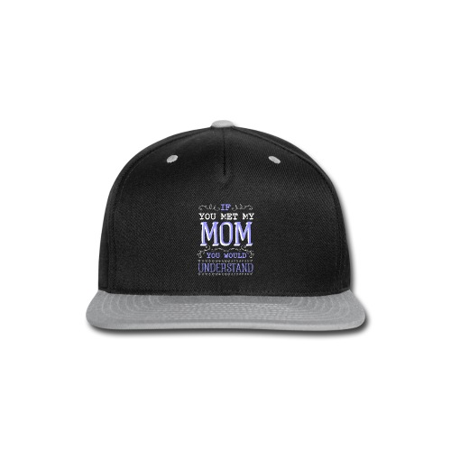 If You Met My Mom You Would Under Stand - Snap-back Baseball Cap