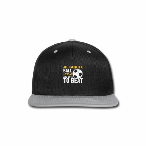 ALL I NEED IS A BALL A FIELD AND BOYS TO BEAT - Snap-back Baseball Cap