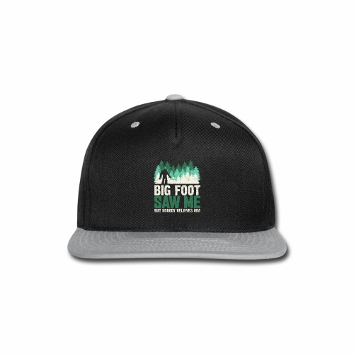 BIG FOOT SAW ME BUT NOBODY BELIEVES HIM - Snap-back Baseball Cap