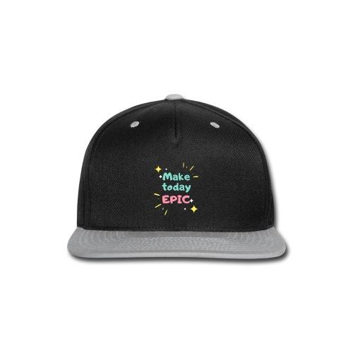 Make today epic - Snap-back Baseball Cap