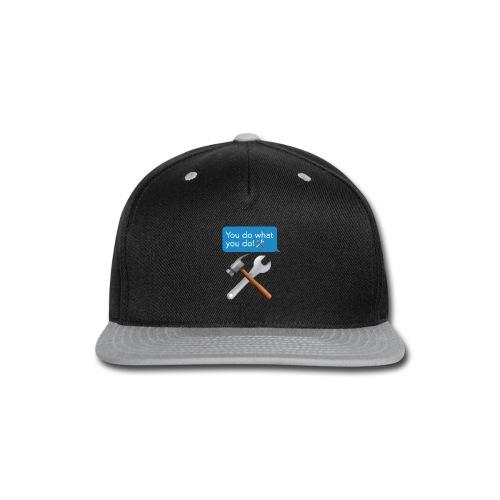 You Do What You Do - Snap-back Baseball Cap
