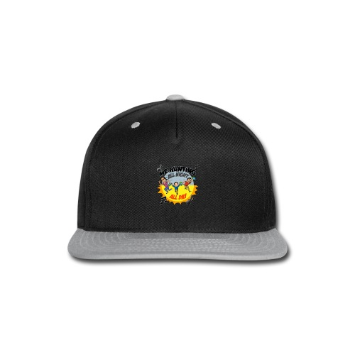 We Hunting All Night All Day - Snap-back Baseball Cap