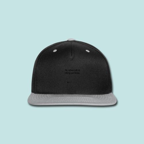 Job is killing zombies (black) - Snap-back Baseball Cap