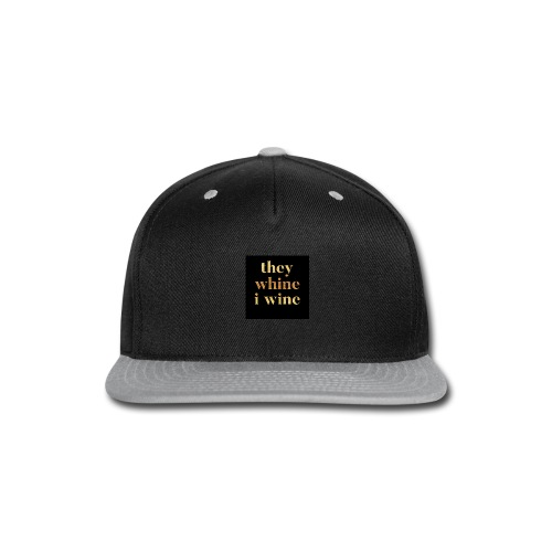 They whine I wine - Snap-back Baseball Cap