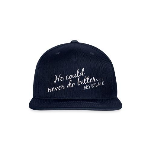 He could never do better... shirt - Snap-back Baseball Cap