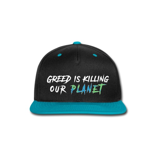 Greed is killing our planet - Snap-back Baseball Cap
