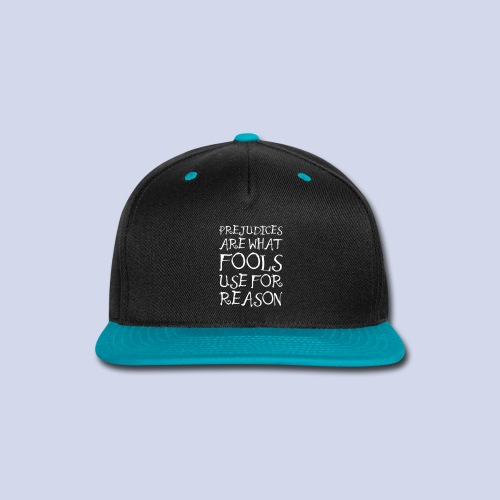 Prejudices Are What Fools Use for Reason - Snap-back Baseball Cap