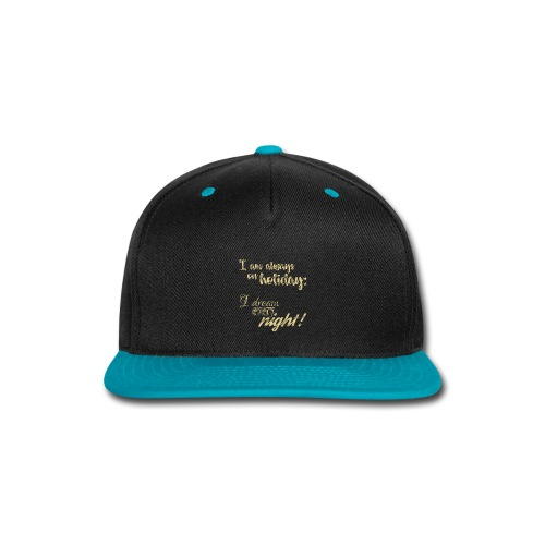 Always on Holiday: Dream Every Night Vintage Text - Snap-back Baseball Cap