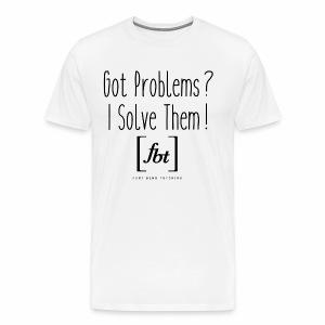 Got Problems? I Solve Them! - Men's Premium T-Shirt