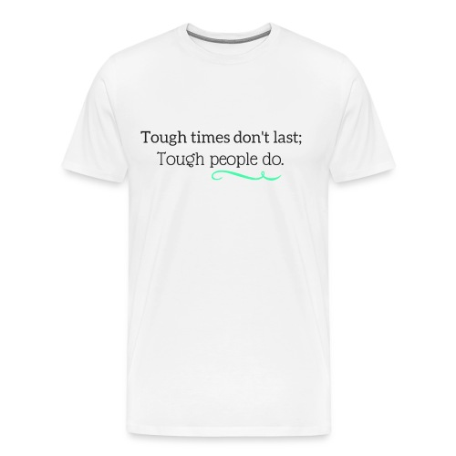 Tough times dont last tought people do - Men's Premium T-Shirt