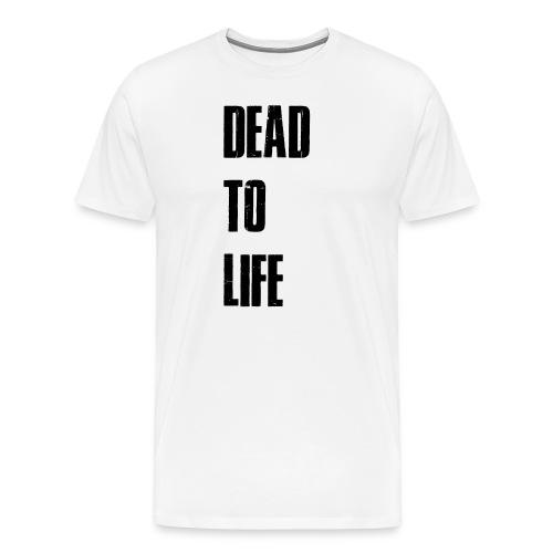 Dead to Life - Men's Premium T-Shirt
