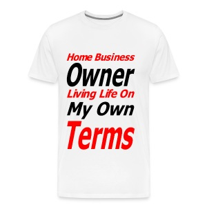 Home Business Owner Living Life On My Own Terms - Men's Premium T-Shirt