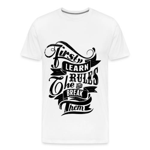 First learn rules then break them. - Men's Premium T-Shirt