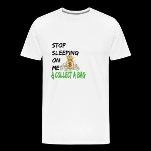 Stop Sleeping On Me And Collect A Bag - Men's Premium T-Shirt