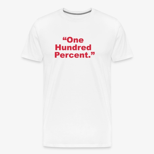 One Hundred Percent - Men's Premium T-Shirt